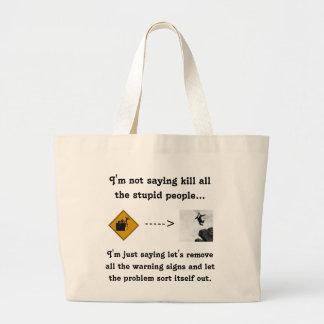 I'm Not Saying Kill All the Stupid People... Jumbo Tote Bag