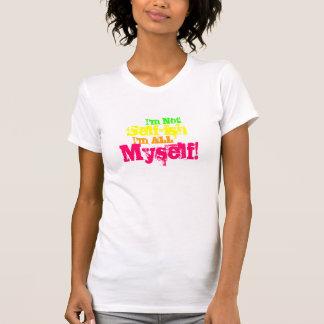 I'm Not Self-ish T-Shirt