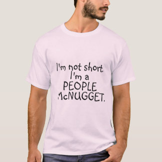 I'm not short. I'm a people mcnugget. T-Shirt