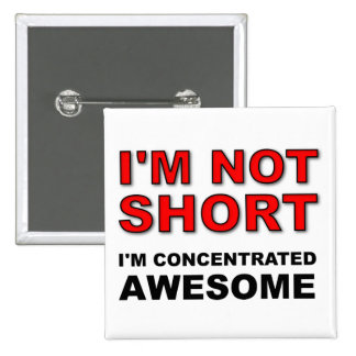 I'm Not Short I'm Concentrated Awesome Funny 15 Cm Square Badge