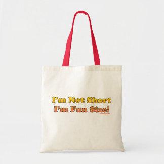 I'm Not Short, I'm Fun Size! Tote Bag