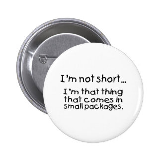 Im Not Short Im That Thing That Comes In Small... 6 Cm Round Badge