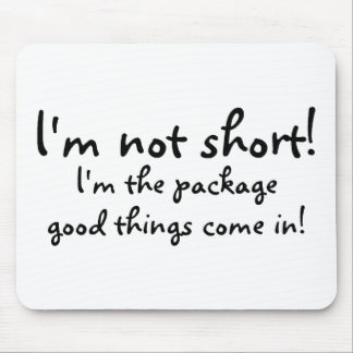 Im Not Short Im The Package Good Things Come In Mouse Pad