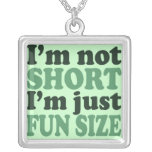 I'm not short just fun size pendants