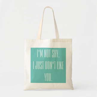 I'm not shy. I just don't like you Budget Tote Bag
