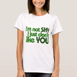 I'm not shy I just don't like you T-Shirt