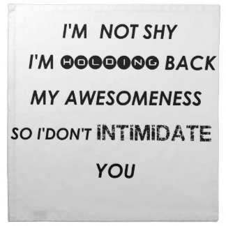 i'm not shy i'holding back my awesomeness  so i'do napkin