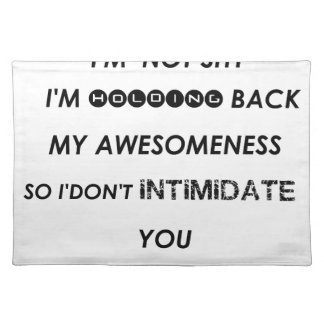 i'm not shy i'holding back my awesomeness  so i'do placemat