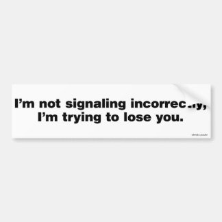 I'm not signaling incorrectly… bumper sticker