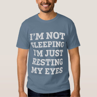 I'm not sleeping, I'm just resting my eyes T-shirt