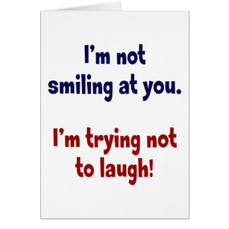 I'm not smiling at you. card