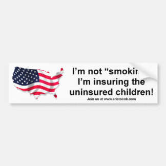I'm not smoking, I'm insuring the Children Bumper Sticker