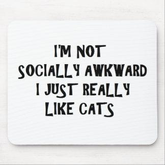 I'm Not Socially Awkward I Just Really Like Cats Mouse Pad