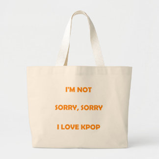 I'M NOT SORRY, SORRY I LOVE KPOP bag