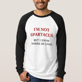 I'M NOT SPARTACUS TEE SHIRTS