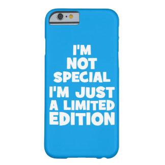 I'm Not Special, I'm Just A Limited Edition. Funny Barely There iPhone 6 Case