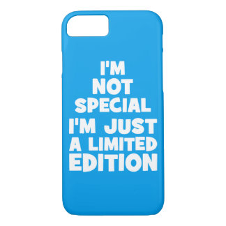 I'm Not Special, I'm Just A Limited Edition. Funny iPhone 7 Case