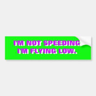 IM NOT SPEEDING... CAR BUMPER STICKER