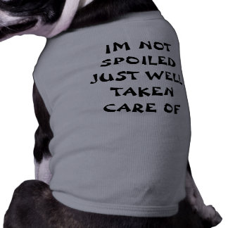 IM NOT SPOILED JUST WELL TAKEN CARE OF SHIRT