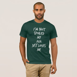 I'm not spoiled my Ava just loves me T-Shirt