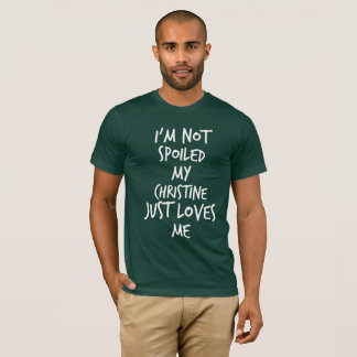 I'm not spoiled my Christine just loves me T-Shirt