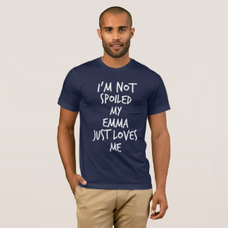 I'm not spoiled my Emma just loves me T-Shirt