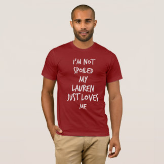 I'm not spoiled my Lauren just love me T-Shirt