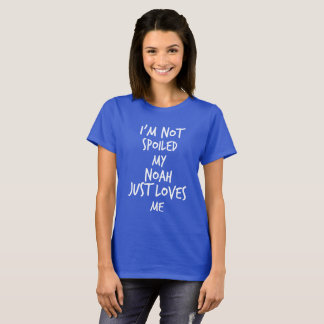 I'm not spoiled my Noah just loves me T-Shirt