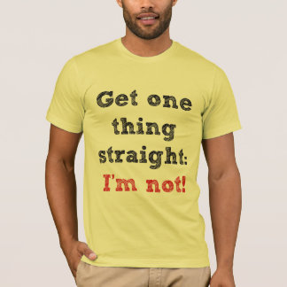 I'm Not Str8 T-Shirt