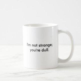 I'm not strange; you're dull. coffee mug
