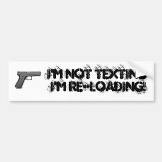 I'M NOT TEXTING I'M RE-LOADING! - Customized Bumper Sticker
