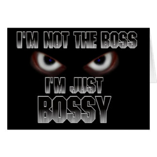 I'm not the boss, I'm just BOSSY! Greeting Card