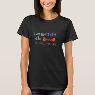 i'm not trying to be difficult funny tshirt-design T-Shirt