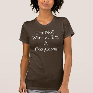 I'm Not Weird, I'm A Cosplayer T-Shirt