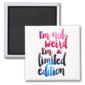 i'm not weird i'm a limited edition quote magnet