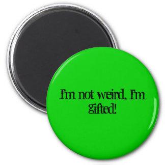 I'm not weird, I'm gifted! Fridge Magnet
