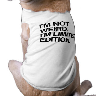 I'M NOT WEIRD I'M LIMITED EDITION.png Pet T Shirt