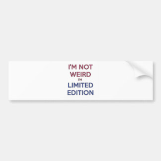 I'm Not Weird I'm Limited Edition Quote Teen Humor Bumper Sticker