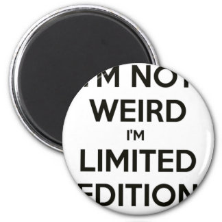I'm Not Weird I'm Limited Edition Quote Teen Humor Magnet