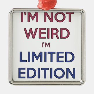 I'm Not Weird I'm Limited Edition Quote Teen Humor Metal Ornament