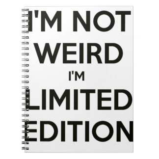 I'm Not Weird I'm Limited Edition Quote Teen Humor Notebook
