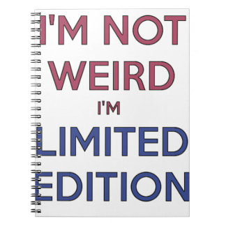 I'm Not Weird I'm Limited Edition Quote Teen Humor Notebooks