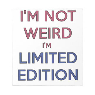 I'm Not Weird I'm Limited Edition Quote Teen Humor Notepad