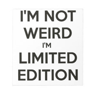 I'm Not Weird I'm Limited Edition Quote Teen Humor Notepads