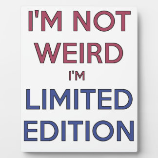 I'm Not Weird I'm Limited Edition Quote Teen Humor Plaque