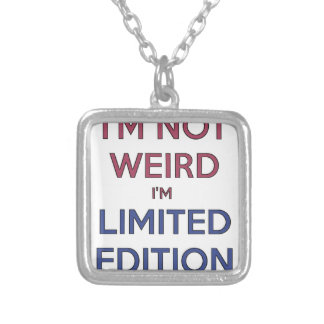 I'm Not Weird I'm Limited Edition Quote Teen Humor Silver Plated Necklace