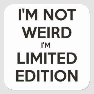 I'm Not Weird I'm Limited Edition Quote Teen Humor Square Sticker