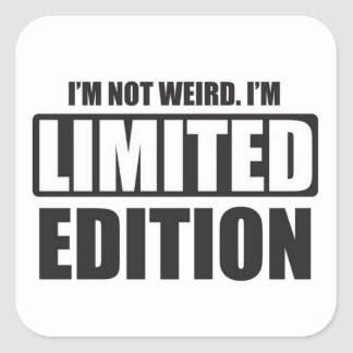 I'm not Weird. I'm Limited Edition Square Sticker
