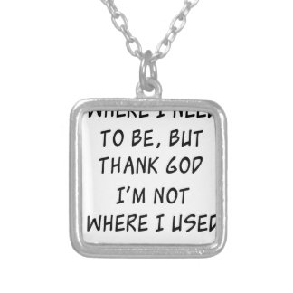 i'm not where i need to be but thank god i'm not w silver plated necklace