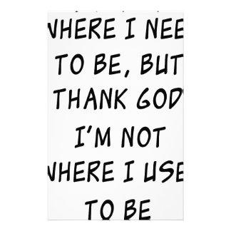 i'm not where i need to be but thank god i'm not w stationery
